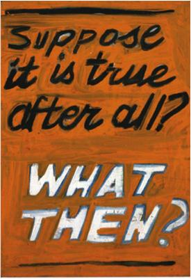 Suppose it is true after all? WHAT THEN?, 1967 - John Baldessari